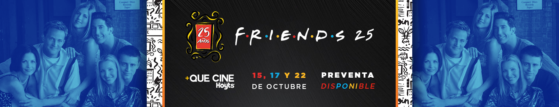 PREVENTA DISPONIBLE: +QUE CINE FRIENDS ANIVERSARIO 15, 17 Y 22 DE OCTUBRE
