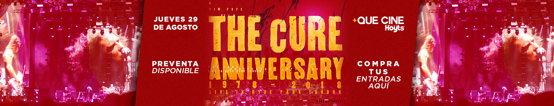 PREVENTA +QUE CINE: THE CURE ANNIVERSARY CURE 1978 - 2018, JUEVES 29 DE AGOSTO