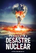 Fukushima: Desastre nuclear