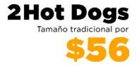 2 Hot Dogs a precio especial