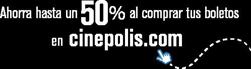 Ahorra hasta un 50% de descuentos al comprar tus boletos en cinepolis.com