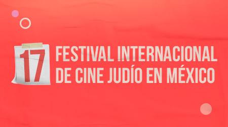 17 Festival Internacional de Cine Judio en Mexico